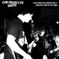Government Issue - Live Bootleg Series Vol. 1: 07/16/1984 Adelphi, MD @ King Kong