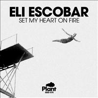 Eli Escobar - Set My Heart On Fire