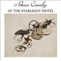 Adrian Crowley - At The Starlight Hotel