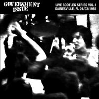 Government Issue - Live Bootleg Series Vol. 1: 01/03/1985 Gainesville, FL