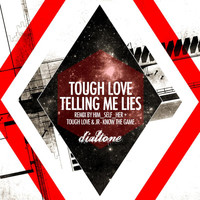 Tough Love - Telling Me Lies