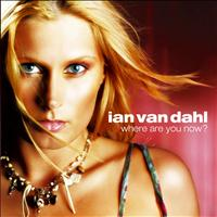 Ian Van Dahl - Where Are You Now?