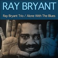 Ray Bryant Trio - Ray Bryant Trio / Alone With the Blues