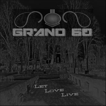 Grand 60 - Let Love Live