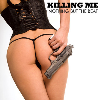 Nothing But The Beat - Killing Me (Remixes)