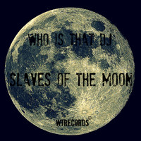 Who Is That DJ - Slaves of the Moon (Original Mix)
