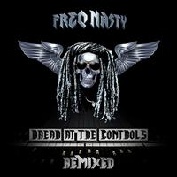 Freq Nasty - Dread At The Controls Remixed