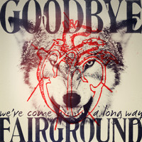 Goodbye Fairground - We've Come a Long Way (Explicit)