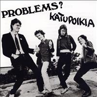 Problems? - Katupoikia