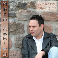 Mark Ashley - Just We Two (Mona Lisa)