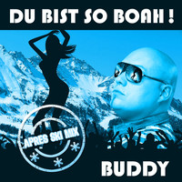 Buddy - Du bist so Boah! (Apres Ski Mix)