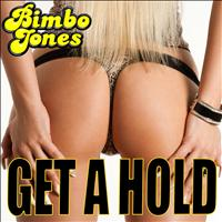 Bimbo Jones - Get a Hold
