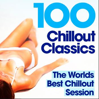 Various Artists - 100 Chillout Classics - The Worlds best Chill Out album – Perfect for Relaxing, Studying, Revision,  Chilling & Lounging