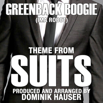 Dominik Hauser - Theme from SUITS-Greenback Boogie (From the Original TV Series Score) (Single)
