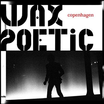 Wax Poetic - Copenhagen