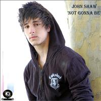 John Shaw - Not Gonna Be