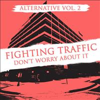 Fighting Traffic - Alternative Vol. 2: Fighting Traffic - Don't Worry About It