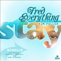 Fred Everything feat. Tim Fuller - Stay Remixes