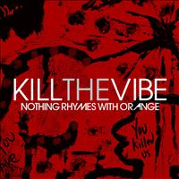 Nothing Rhymes With Orange - Kill The Vibe (Single)