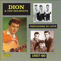 Dion & The Belmonts - Teenagers in Love, 1957-1960