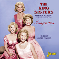 The King Sisters - Imagination - The Blend and The Elegance