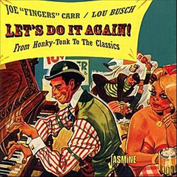 "Lou Busch / Lou ""Fingers"" Carr - Let's Do It Again (From Honky-Tonk to Classics)"