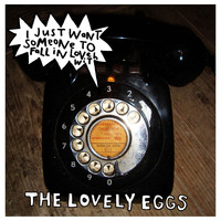 The Lovely Eggs - I Just Want Someone to Fall in Love With