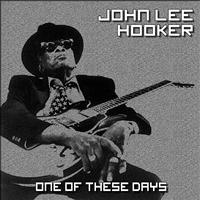 John Lee Hooker - One of These Days