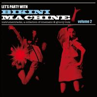 Bikini Machine - Let's Party with Bikini Machine, Vol. 2