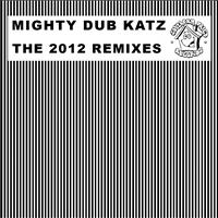 Mighty Dub Katz - The 2012 Remixes
