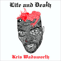 Kris Wadsworth - Life and Death