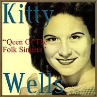 Kitty Wells - Queen of the Folk Singers