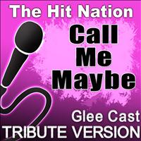 The Hit Nation - Call Me Maybe - Glee Cast Tribute Version