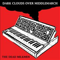 The Dead Milkmen - Dark Clouds Gather Over Middlemarch