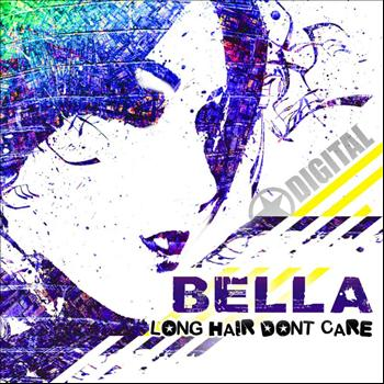 Bella - Long Hair Dont Care