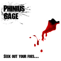 Phinius Gage - Seek out Your Foes… And Make Them Sorry