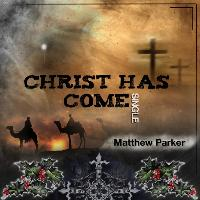 Matthew Parker - Christ Has Come
