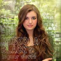 Rebecca Black - In Your Words