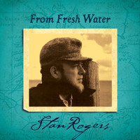 Stan Rogers - From Fresh Water (Remastered)