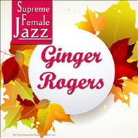 Ginger Rogers - Supreme Female Jazz: Ginger Rogers