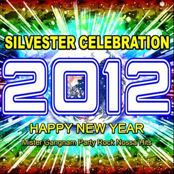 Various Artists - 2012 Silvester Celebration (Happy New Year Mister Gangnam Party Rock Nossa Hits)