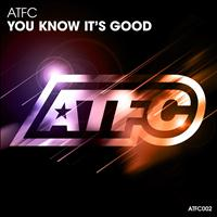ATFC - You Know It's Good