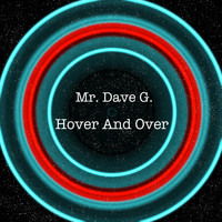 Mr. Dave G. - Hover and Over