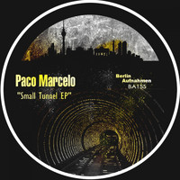 Paco Marcelo - Small Tunnel EP