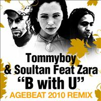 Tommyboy & Sultan - B With U (Agebeat 2010 Remixes) [feat. Zara]
