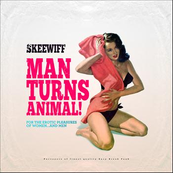 Skeewiff - Man Turns Animal (For the Erotic Pleasures of Women... And Men)