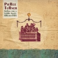 Pierce Turner - Songs For a Verry Small Orchestra