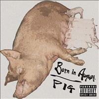 PIG - Born in August. (Explicit)