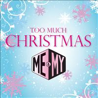 Me & My - Too Much Christmas
