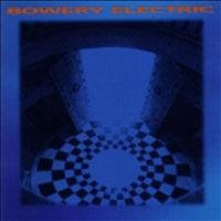 Bowery Electric - Bowery Electric